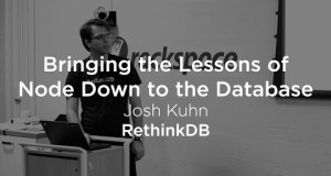 Bringing the Lessons of Node.js Down to The Database with RethinkDB – Josh Kuhn
